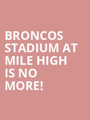 Broncos Stadium at Mile High is no more