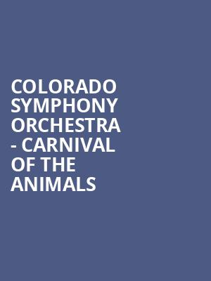Colorado Symphony Orchestra - Carnival of the Animals at Boettcher Concert Hall