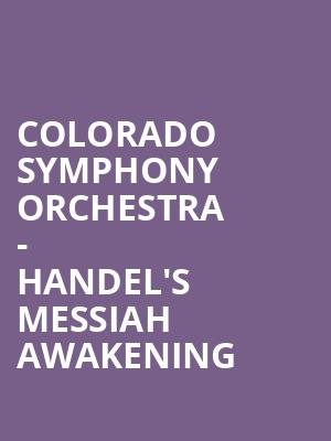 Colorado Symphony Orchestra - Handel's Messiah Awakening at Boettcher Concert Hall