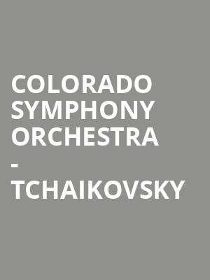 Colorado Symphony Orchestra - Tchaikovsky at Boettcher Concert Hall