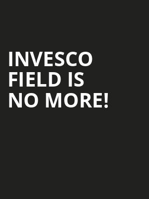 Invesco Field is no more