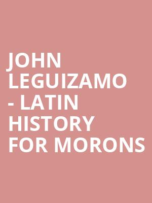 John Leguizamo - Latin History For Morons at Buell Theater