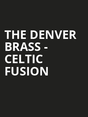 The Denver Brass - Celtic Fusion Tickets - Mar 16, 2019