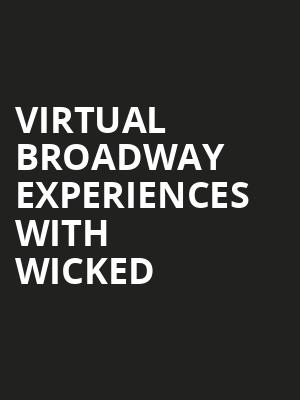 Virtual Broadway Experiences with WICKED, Virtual Experiences for Denver, Denver