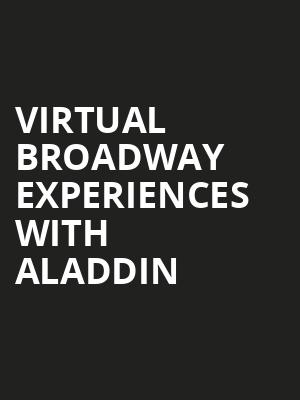 Virtual Broadway Experiences with ALADDIN, Virtual Experiences for Denver, Denver