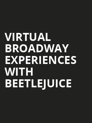 Virtual Broadway Experiences with BEETLEJUICE, Virtual Experiences for Denver, Denver